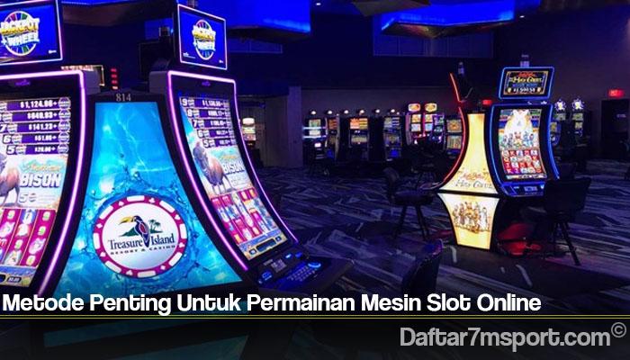 Metode Penting Untuk Permainan Mesin Slot Online