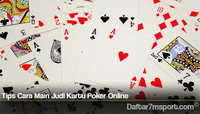 Tips Cara Main Judi Kartu Poker Online