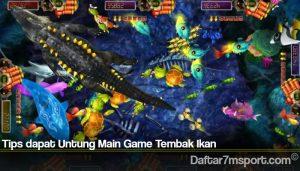 Tips dapat Untung Main Game Tembak Ikan
