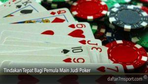 Tindakan Tepat Bagi Pemula Main Judi Poker