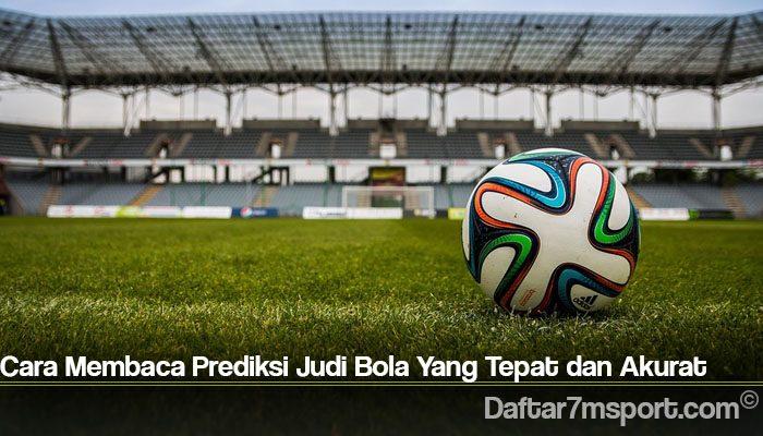 Cara Membaca Prediksi Judi Bola Yang Tepat dan Akurat