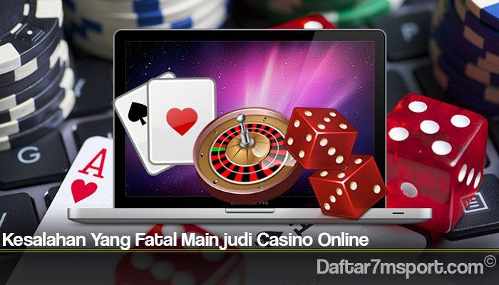 Kesalahan Yang Fatal Main judi Casino Online