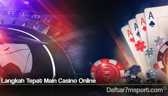 Langkah Tepat Main Casino Online