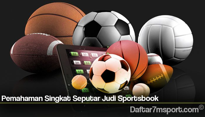 Pemahaman Singkat Seputar Judi Sportsbook