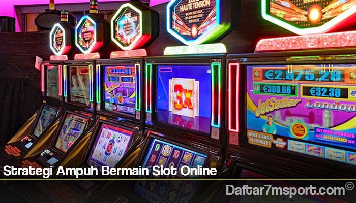 Strategi Ampuh Bermain Slot Online