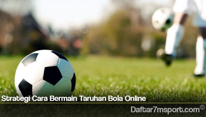 Strategi Cara Bermain Taruhan Bola Online