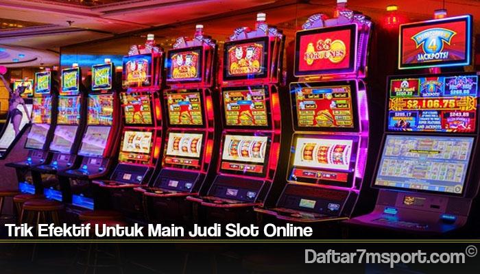 Trik Efektif Untuk Main Judi Slot Online