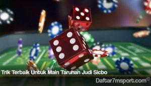 Trik Terbaik Untuk Main Taruhan Judi Sicbo