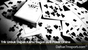 Trik Untuk Dapat Kartu Bagus Judi Poker Online
