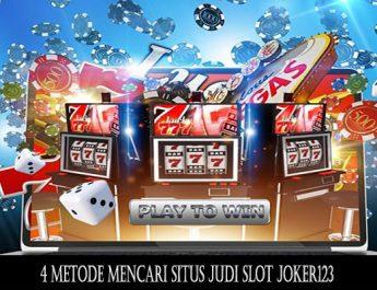 4 Metode Mencari Situs Judi Slot Joker123