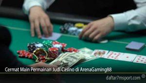 Cermat Main Permainan Judi Casino di ArenaGaming88